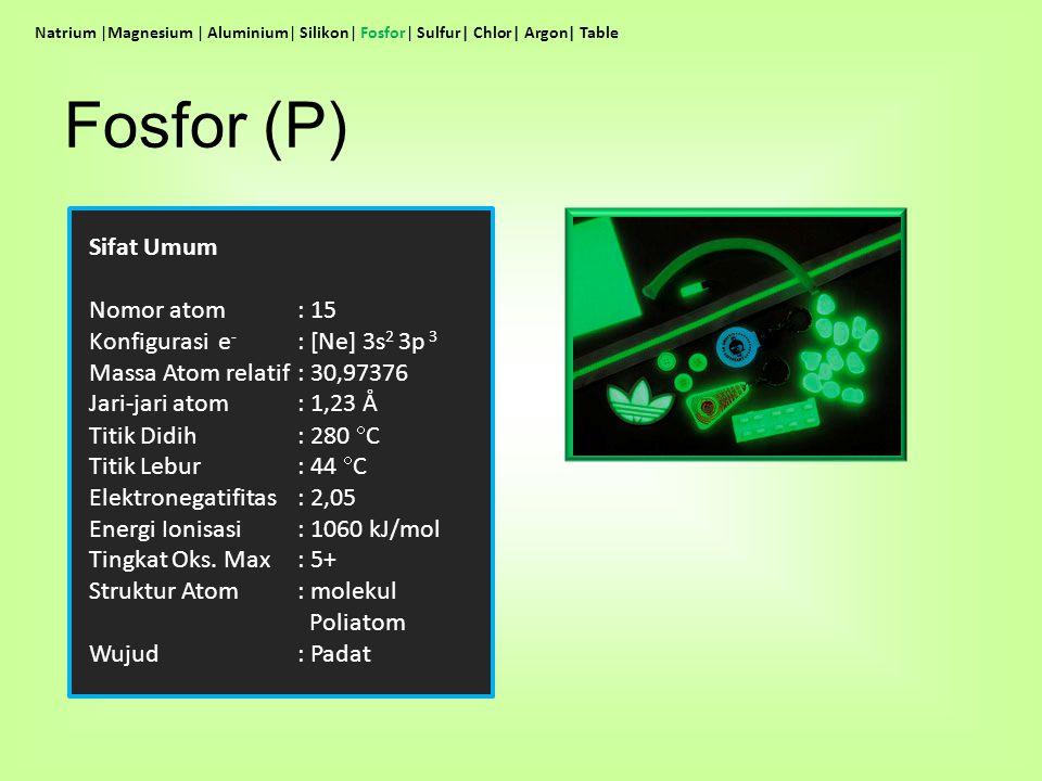 Fosfor (P) Sifat Umum Nomor atom : 15 Konfigurasi e- : [Ne] 3s2 3p 3